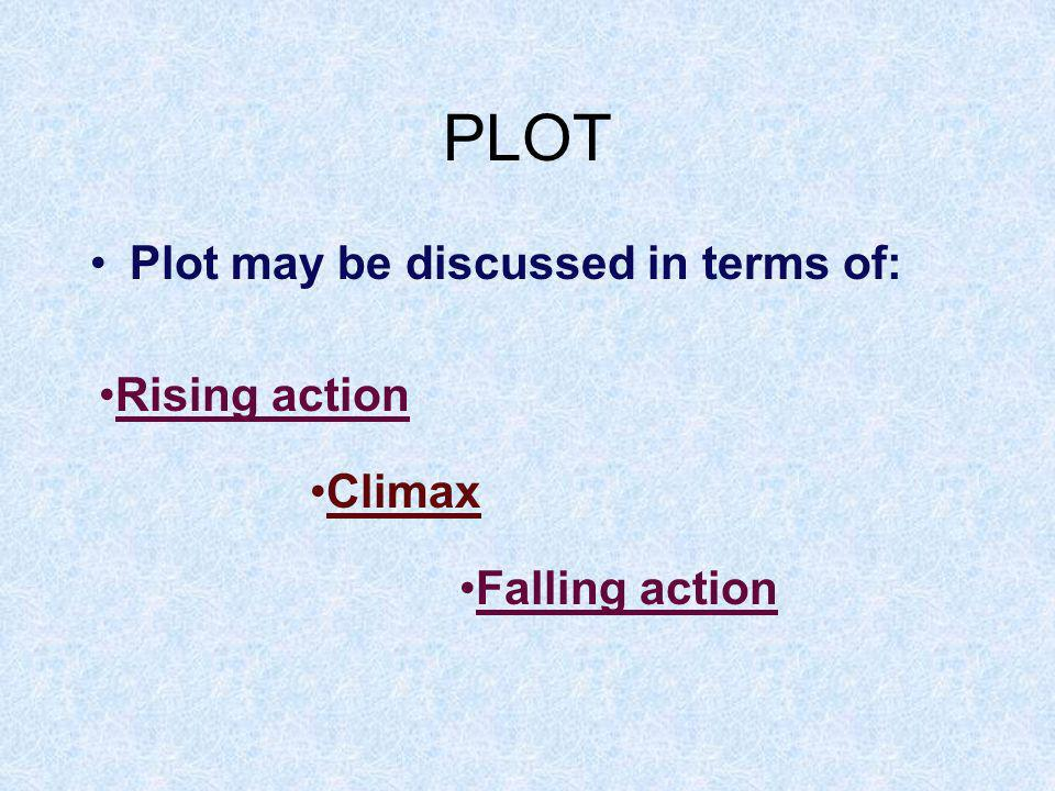 PLOT Plot may be discussed in terms of: Rising action Climax