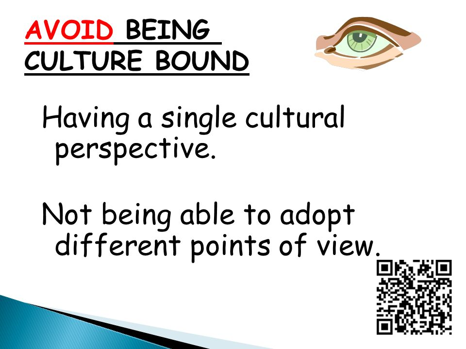 Having a single cultural perspective.