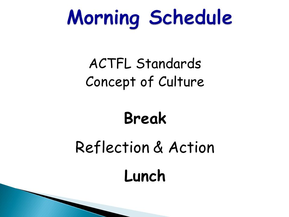 Morning Schedule Break Reflection & Action Lunch ACTFL Standards