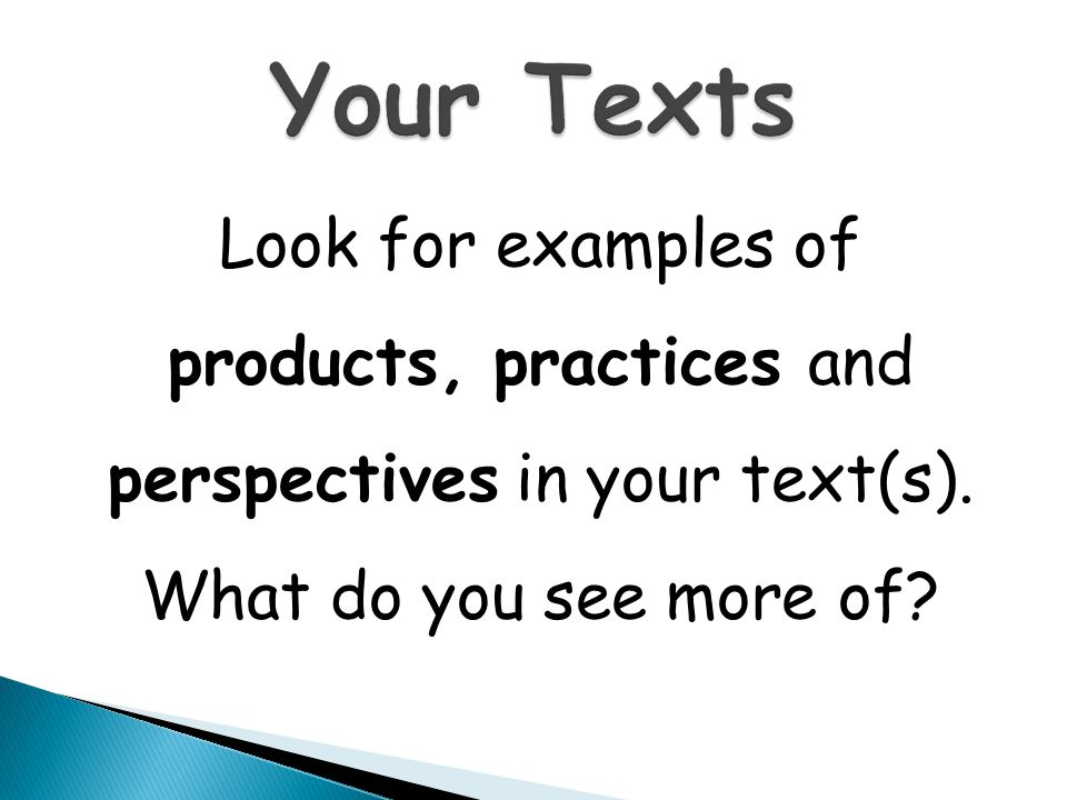 Your Texts Look for examples of products, practices and perspectives in your text(s).