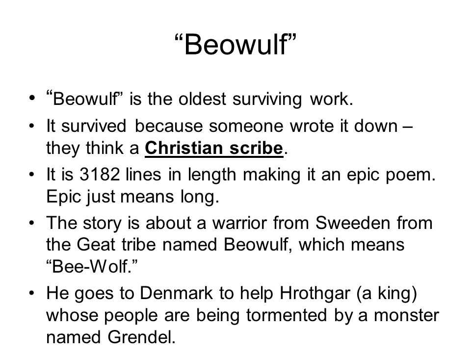 Beowulf Beowulf is the oldest surviving work.
