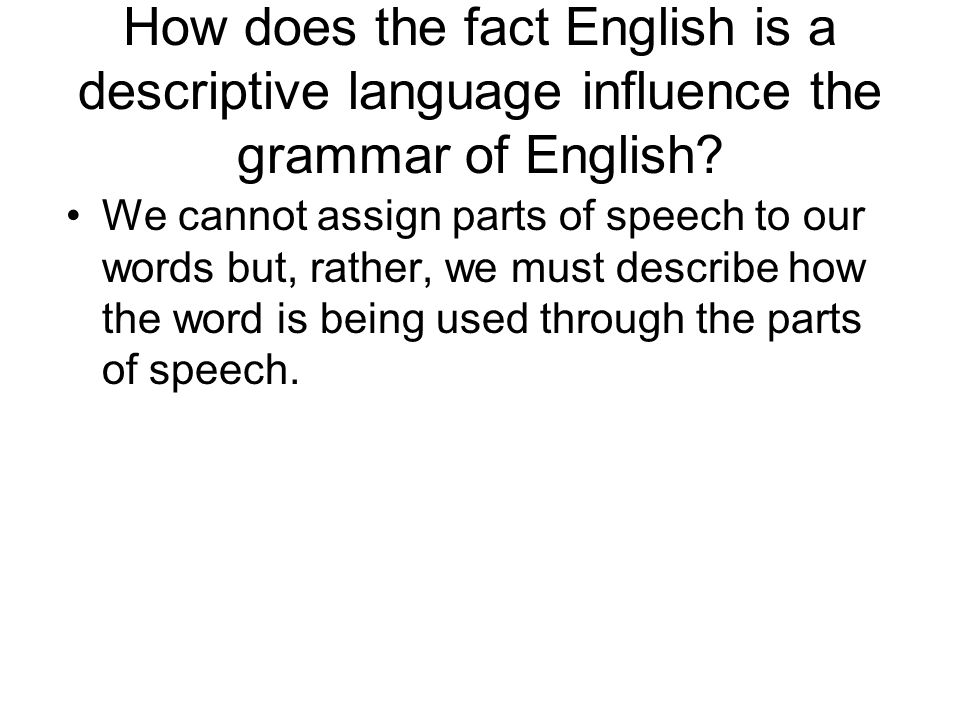 How does the fact English is a descriptive language influence the grammar of English