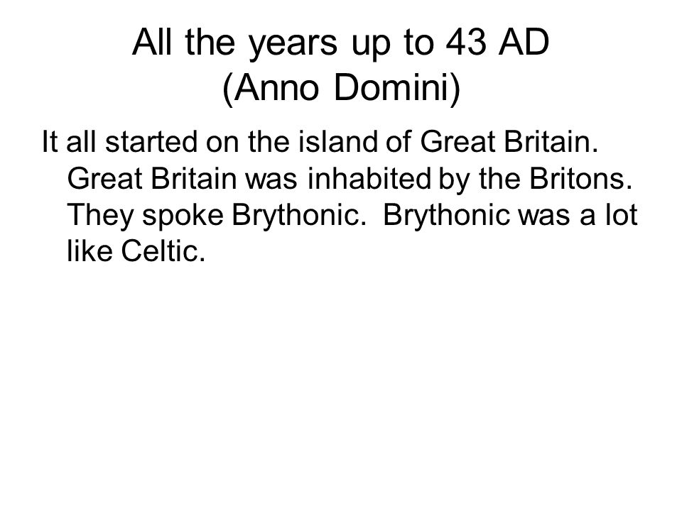 All the years up to 43 AD (Anno Domini)
