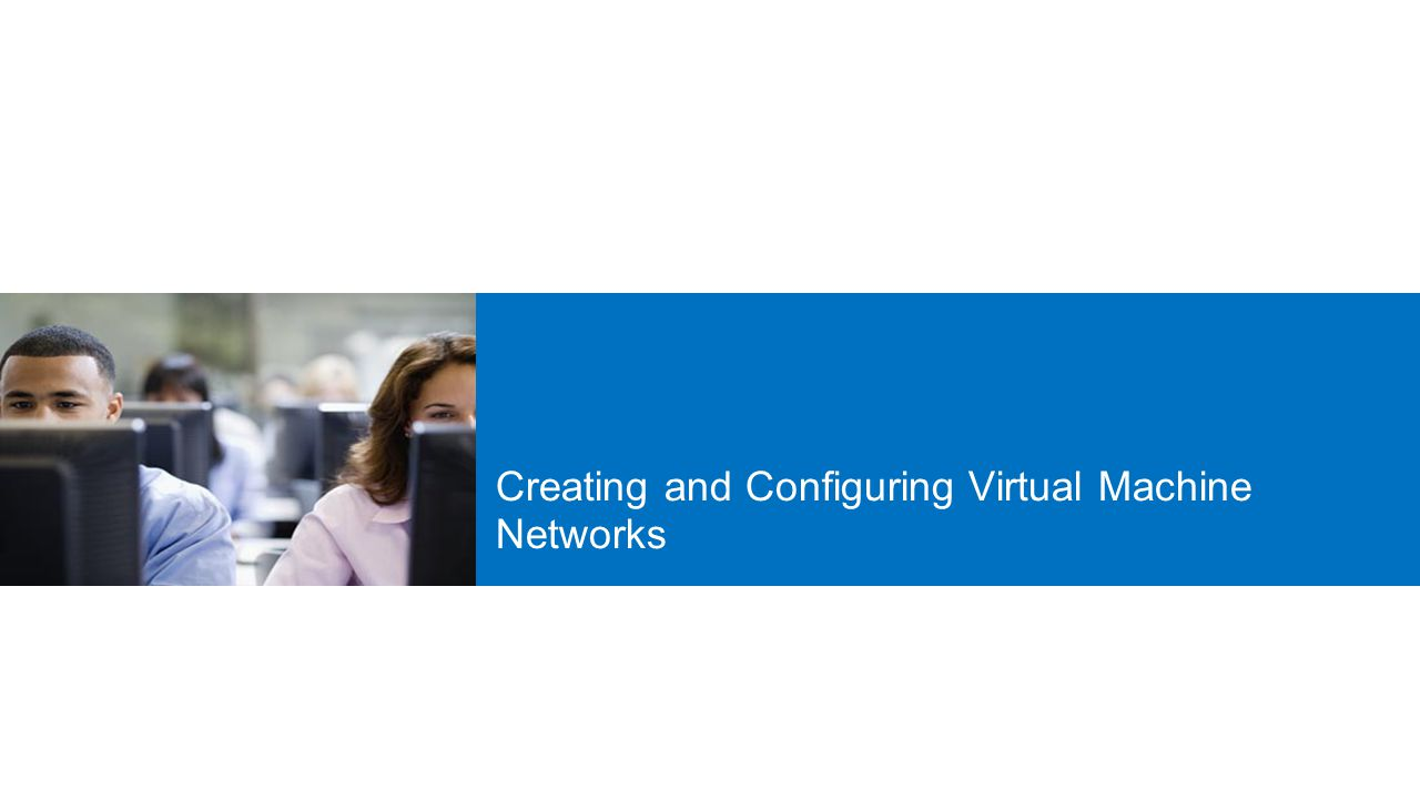 Creating and Configuring Virtual Machine Networks