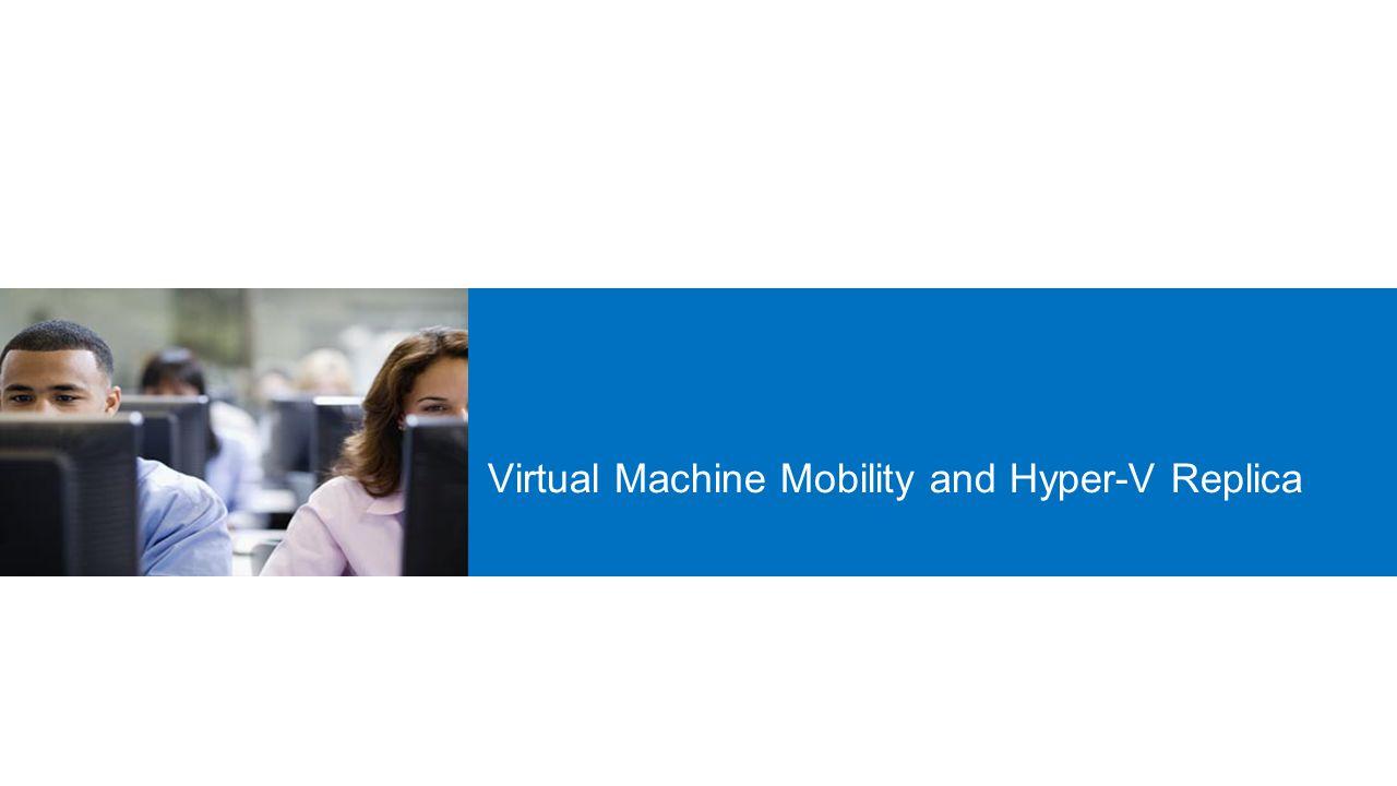 Virtual Machine Mobility and Hyper-V Replica