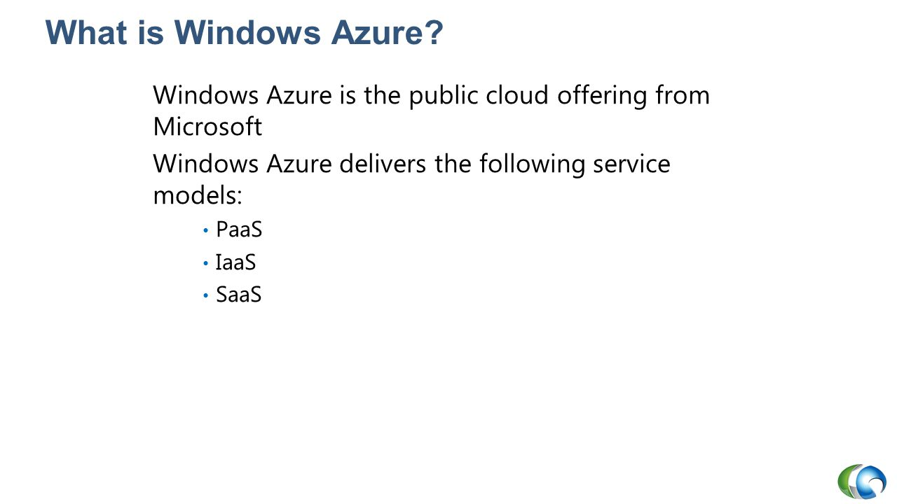 20409A What is Windows Azure 1: Evaluating the Environment for Virtualization. Windows Azure is the public cloud offering from Microsoft.