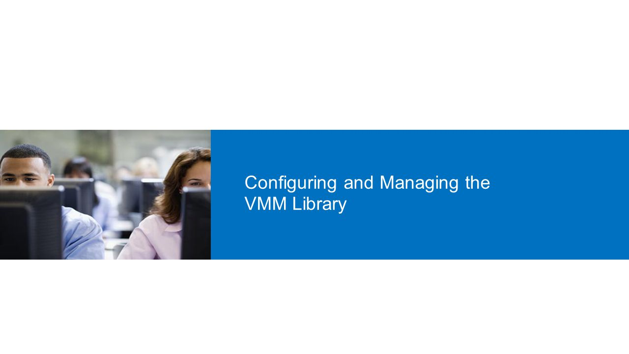 Configuring and Managing the VMM Library
