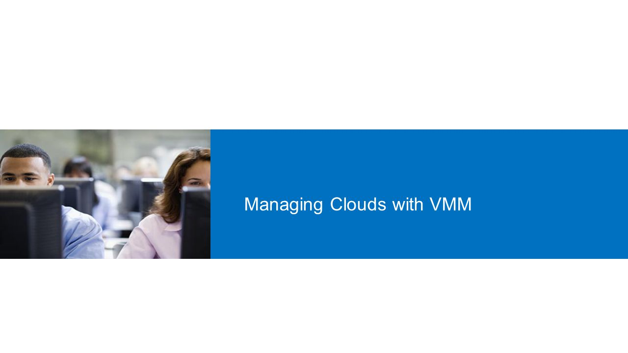 Managing Clouds with VMM