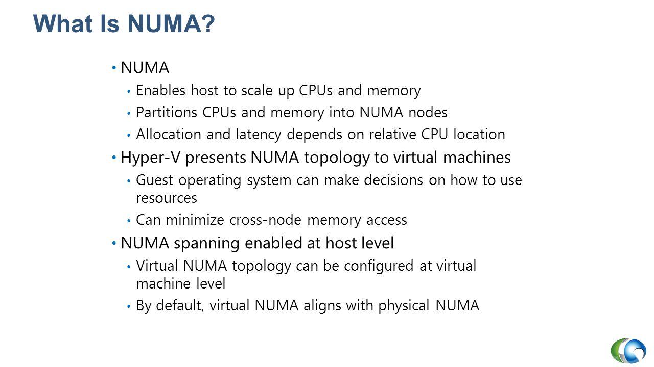 What Is NUMA NUMA Hyper-V presents NUMA topology to virtual machines