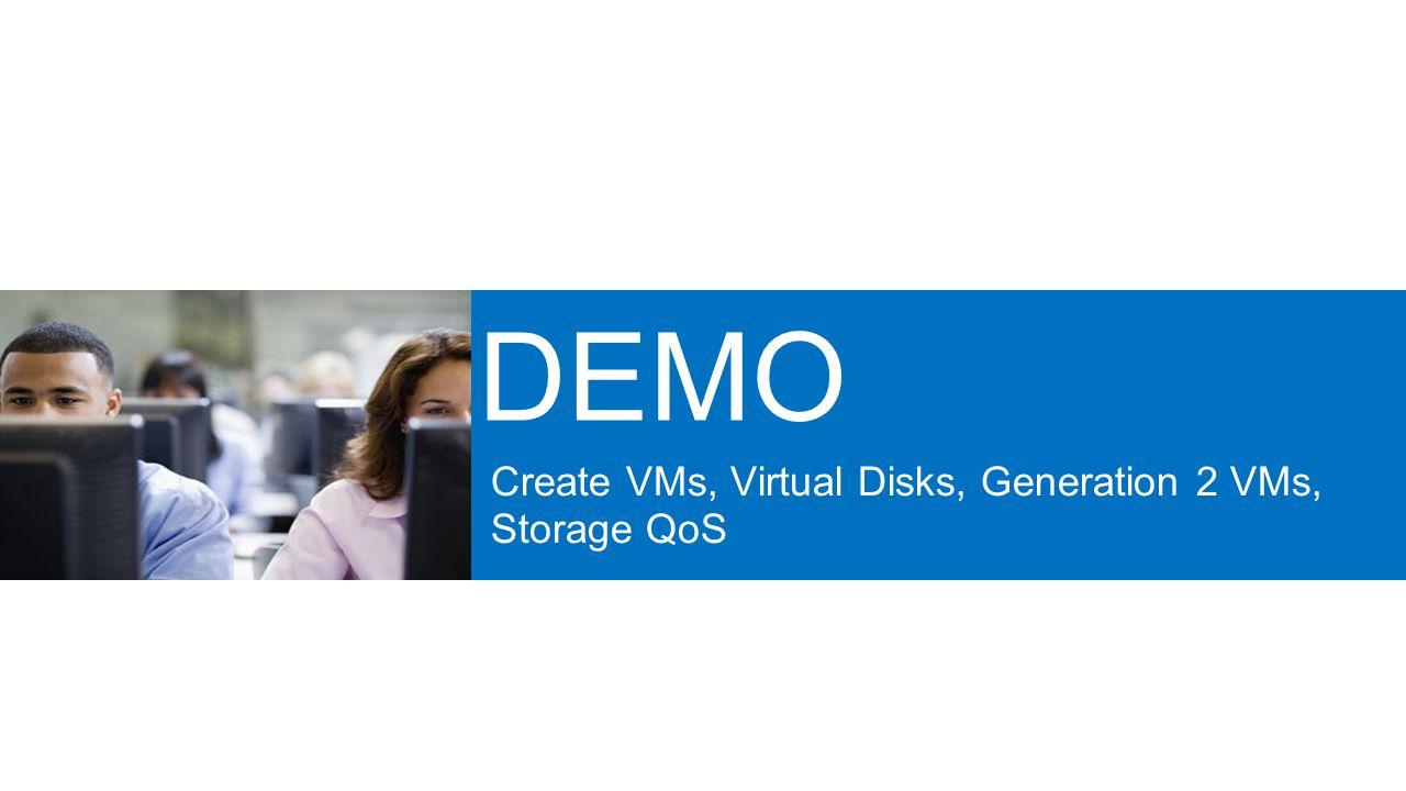 Create VMs, Virtual Disks, Generation 2 VMs, Storage QoS