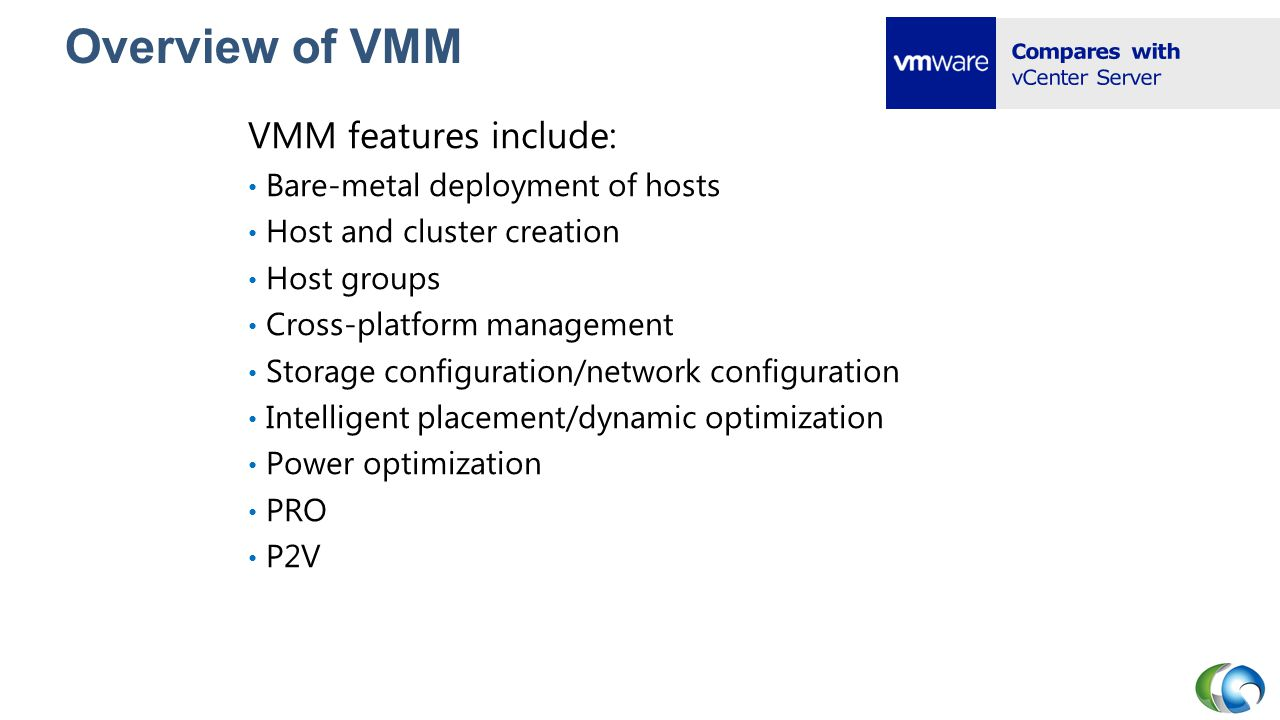 Overview of VMM VMM features include: Bare-metal deployment of hosts