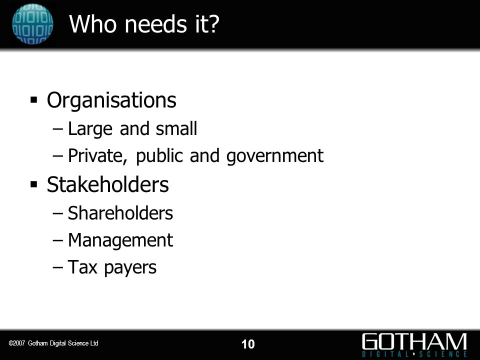 Who needs it Organisations Stakeholders Large and small
