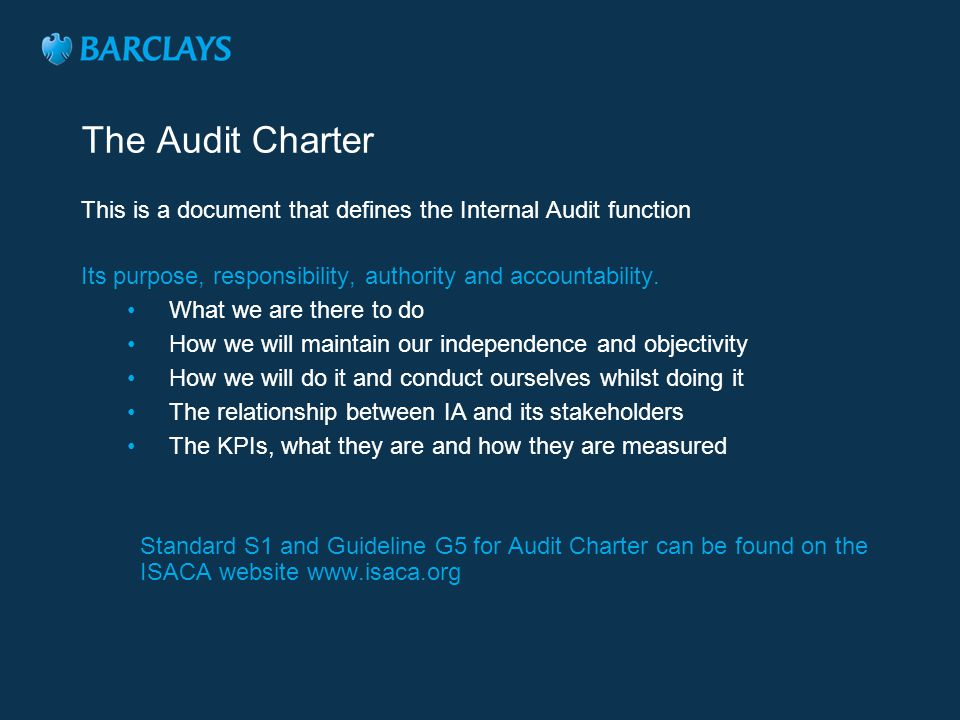 The Audit Charter This is a document that defines the Internal Audit function. Its purpose, responsibility, authority and accountability.