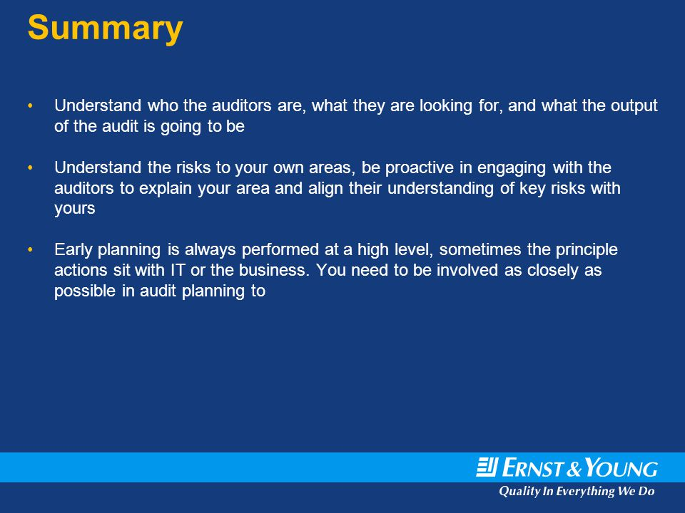 Summary Understand who the auditors are, what they are looking for, and what the output of the audit is going to be.