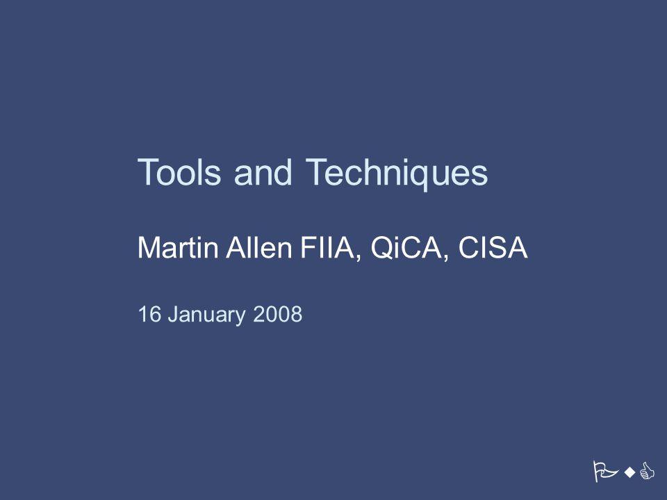 Tools and Techniques Martin Allen FIIA, QiCA, CISA 16 January 2008 PwC