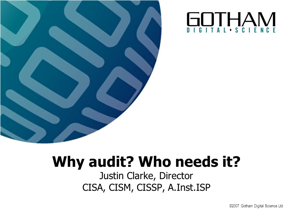 Why audit. Who needs it. Justin Clarke, Director CISA, CISM, CISSP, A