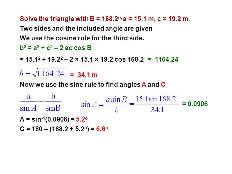 Solve the triangle with B = 168.2o, a = 15.1 m, c = 19.2 m.