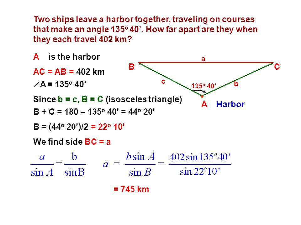 Since b = c, B = C (isosceles triangle) A Harbor