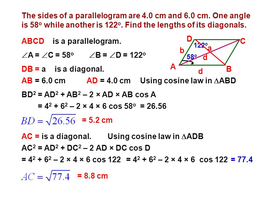 ABCD is a parallelogram. C a b A = C = 58o B = D = 122o d A