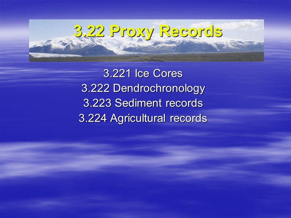 3.22 Proxy Records 3.221 Ice Cores 3.222 Dendrochronology