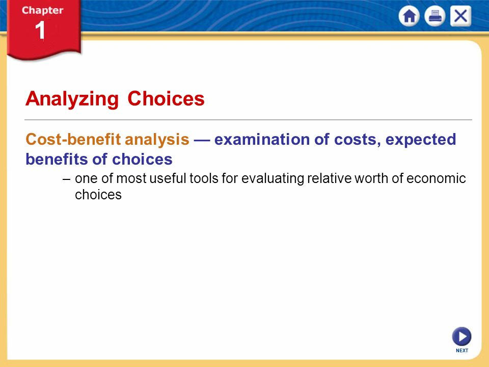 Analyzing Choices Cost-benefit analysis — examination of costs, expected benefits of choices.