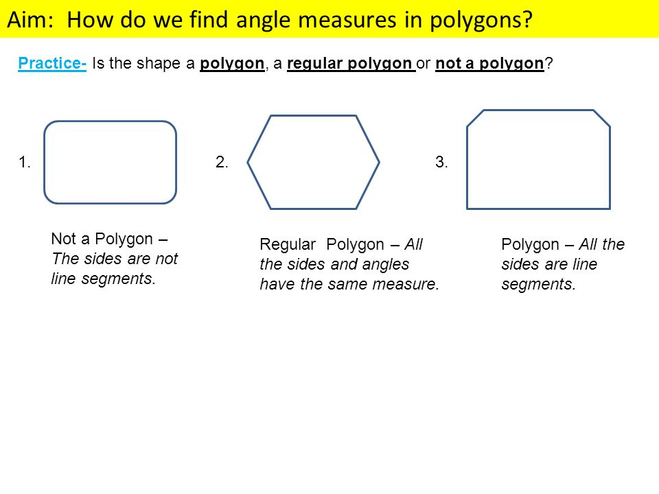 Practice- Is the shape a polygon, a regular polygon or not a polygon