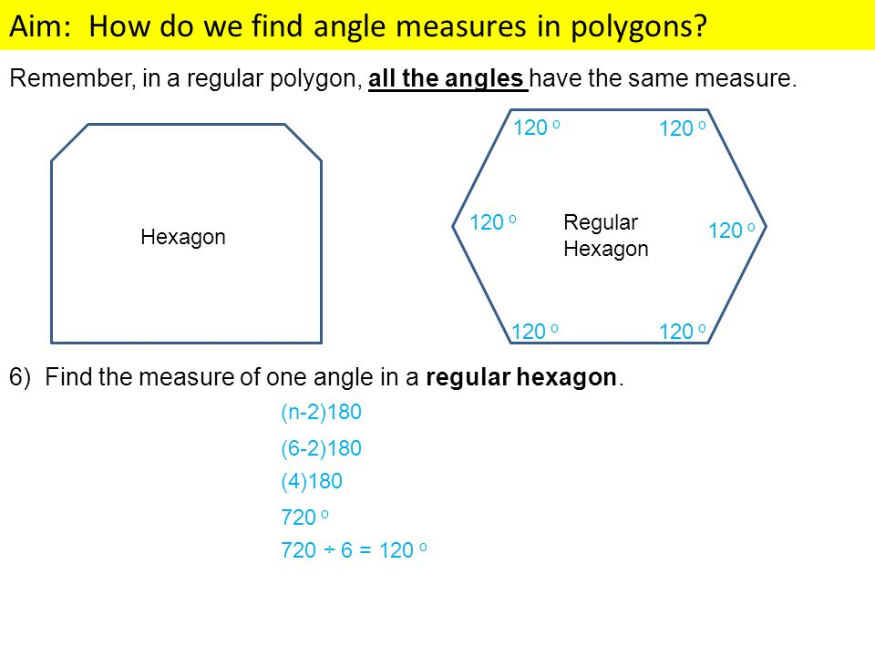 Remember, in a regular polygon, all the angles have the same measure.