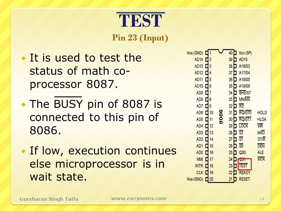 TEST Pin 23 (Input) It is used to test the status of math co- processor 8087. The BUSY pin of 8087 is connected to this pin of 8086.