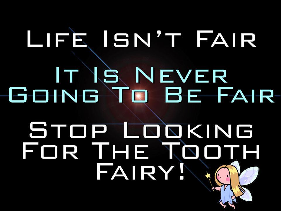 Stop Looking For The Tooth Fairy!