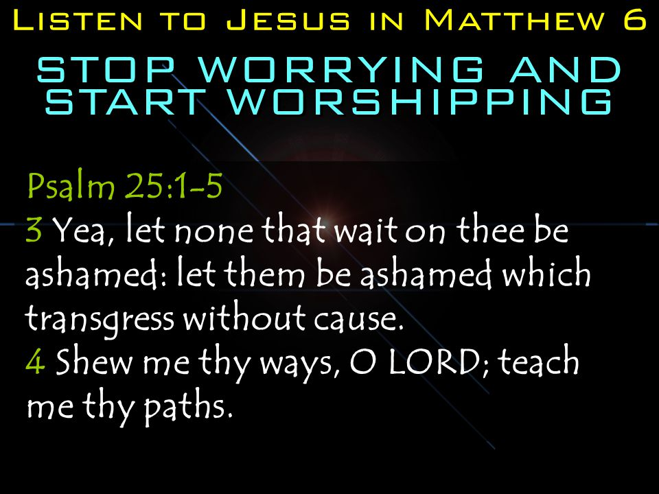 STOP WORRYING AND START WORSHIPPING