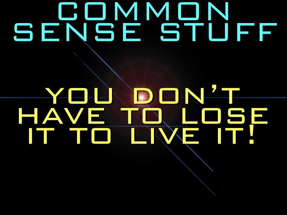 you don't have to lose it to live it!