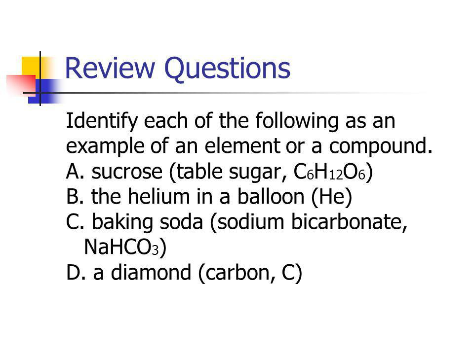 Review Questions Identify each of the following as an