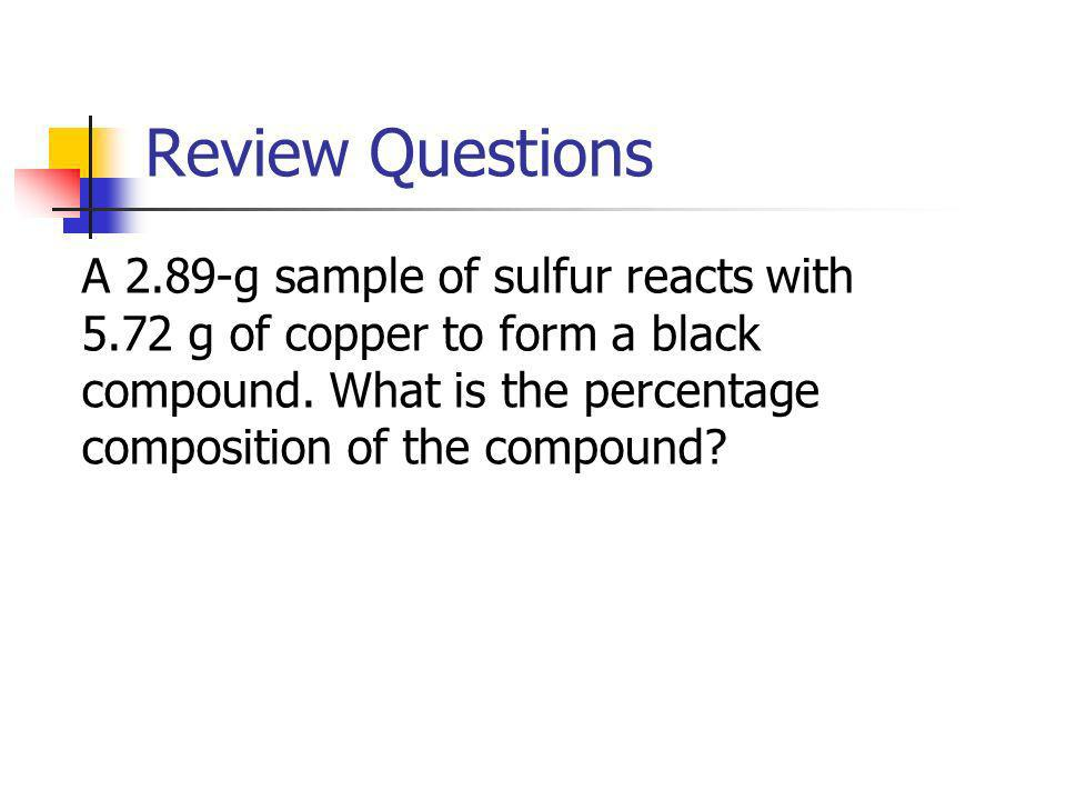 Review Questions A 2.89-g sample of sulfur reacts with