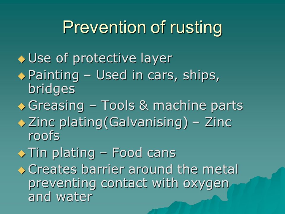 Prevention of rusting Use of protective layer