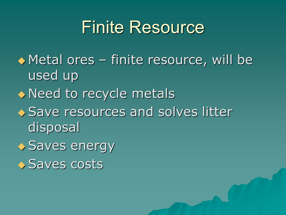 Finite Resource Metal ores – finite resource, will be used up