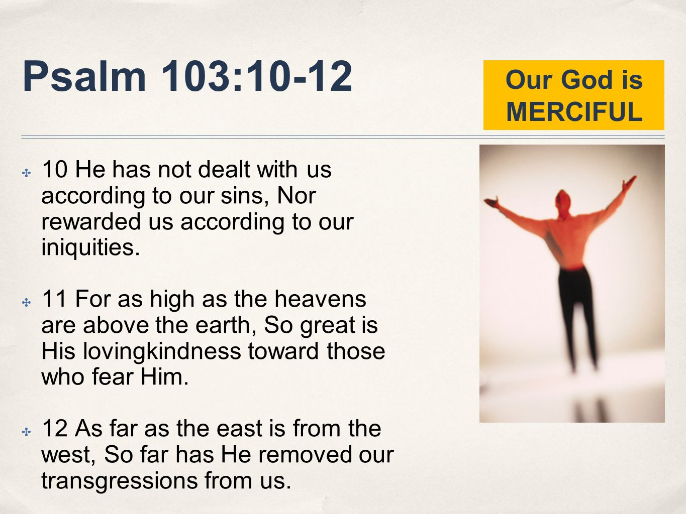 Psalm 103:10-12 Our God is MERCIFUL