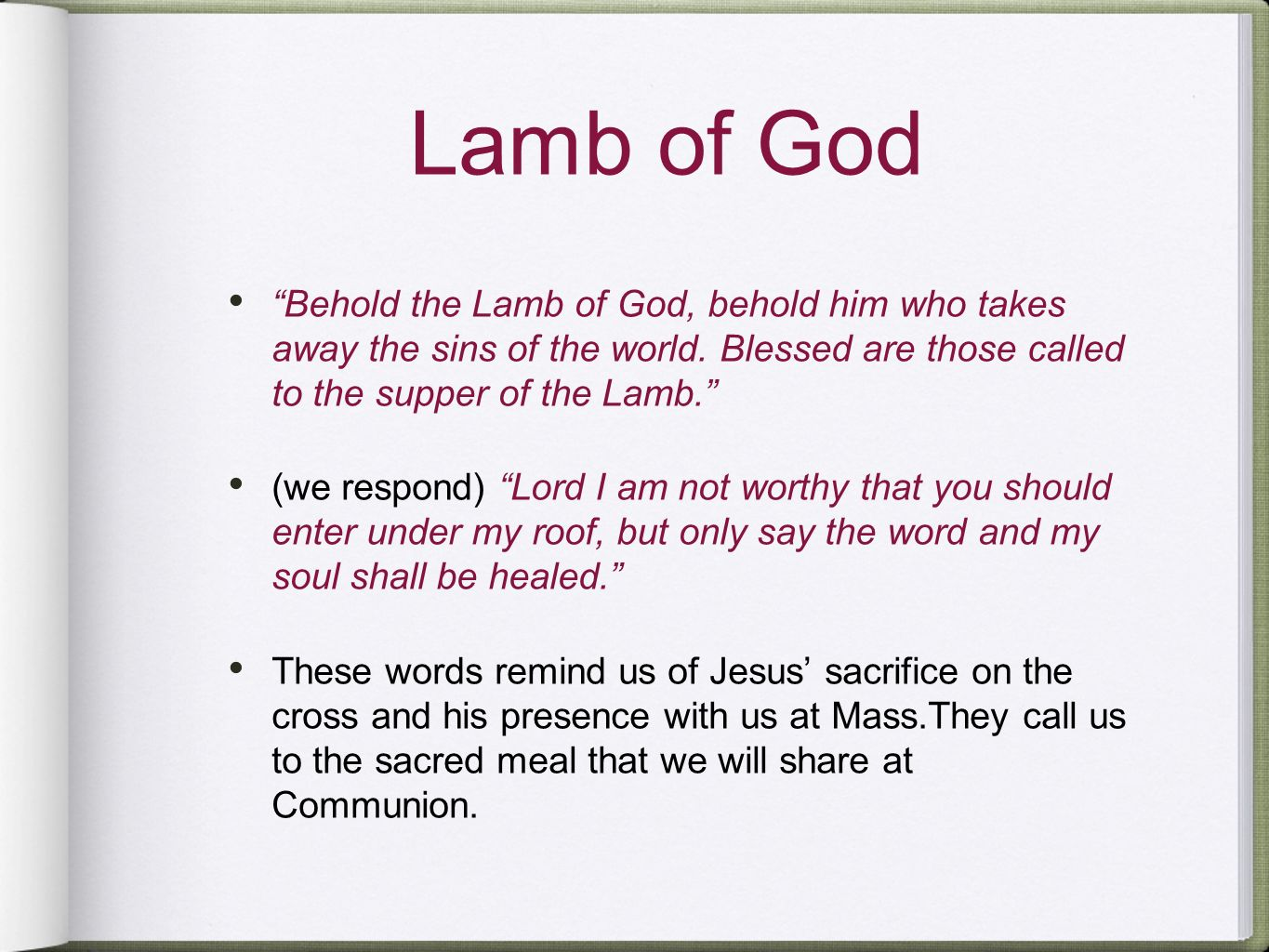 Lamb of God Behold the Lamb of God, behold him who takes away the sins of the world. Blessed are those called to the supper of the Lamb.
