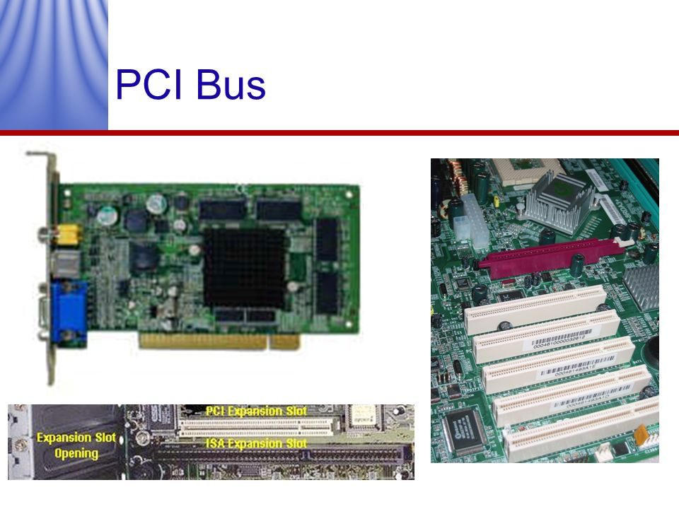 PCI Bus Here is an example of a PCI card that you can plug into your PC's motherboard.