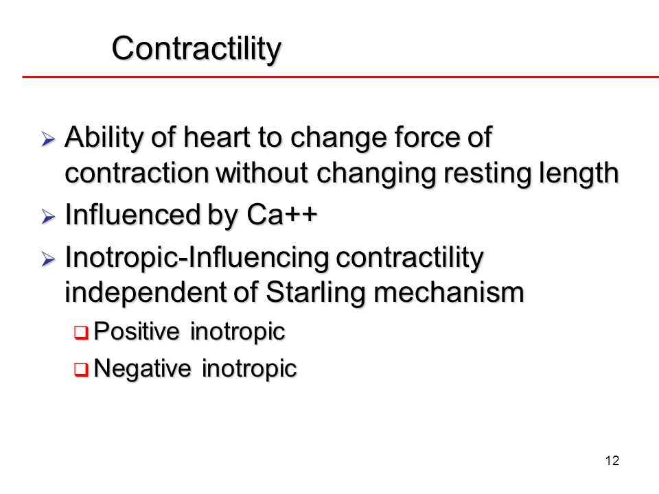 Contractility Ability of heart to change force of contraction without changing resting length. Influenced by Ca++