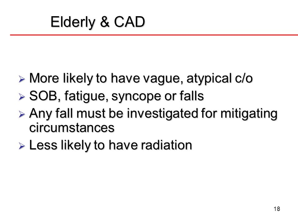Elderly & CAD More likely to have vague, atypical c/o