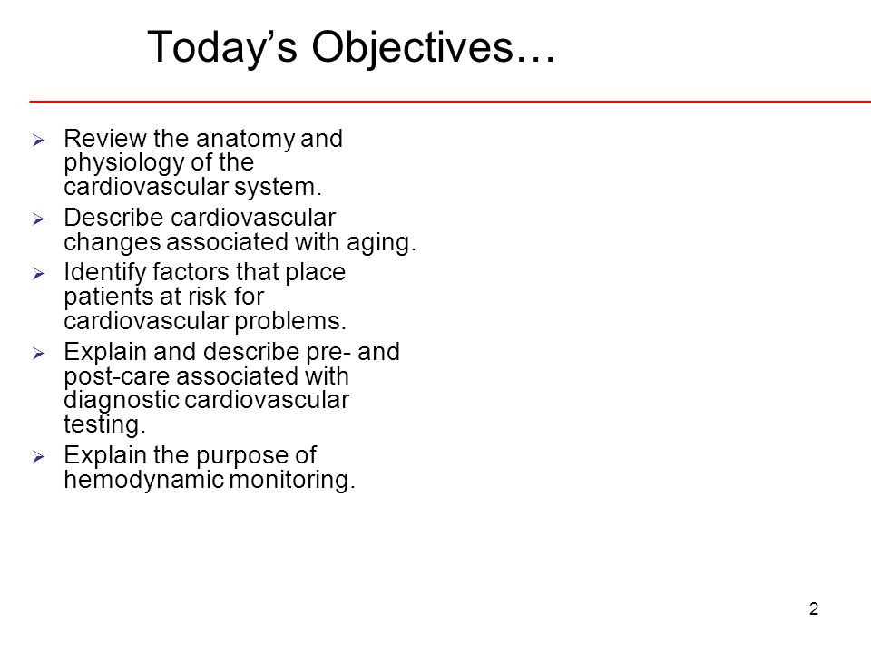 Today's Objectives… Review the anatomy and physiology of the cardiovascular system. Describe cardiovascular changes associated with aging.