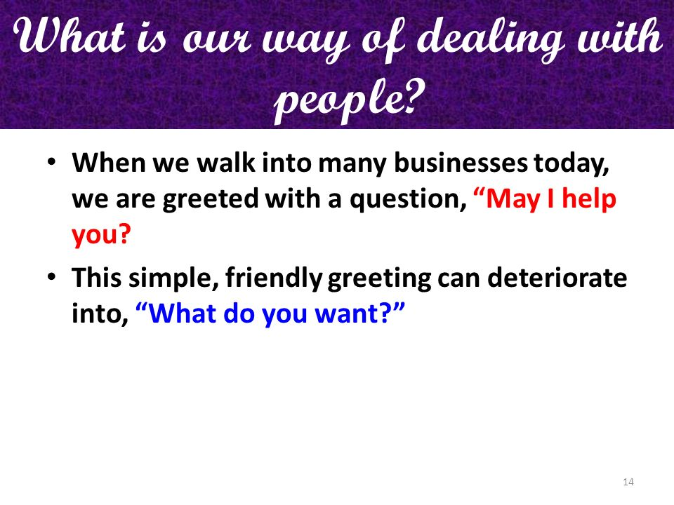 What is our way of dealing with people