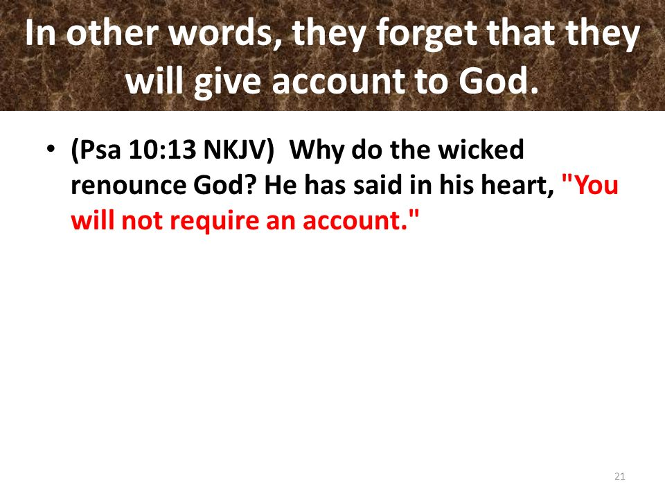 In other words, they forget that they will give account to God.