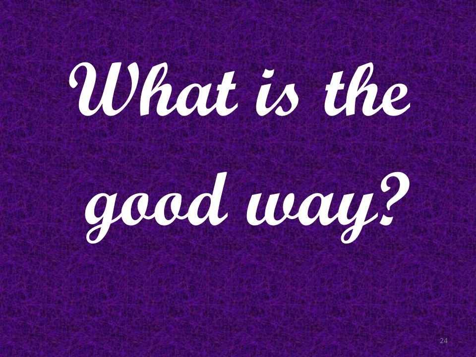 What is the good way