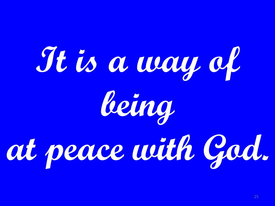 It is a way of being at peace with God.