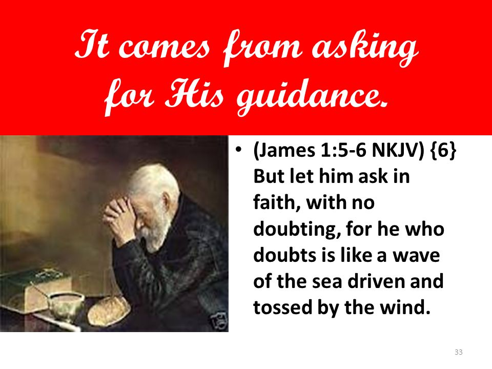 It comes from asking for His guidance.