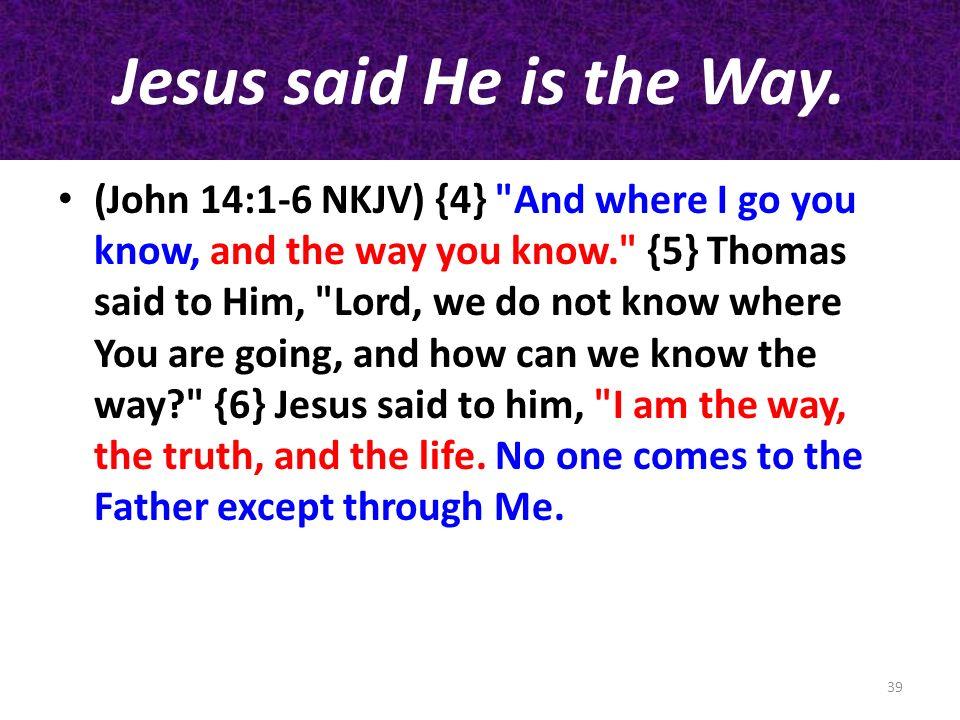 Jesus said He is the Way.