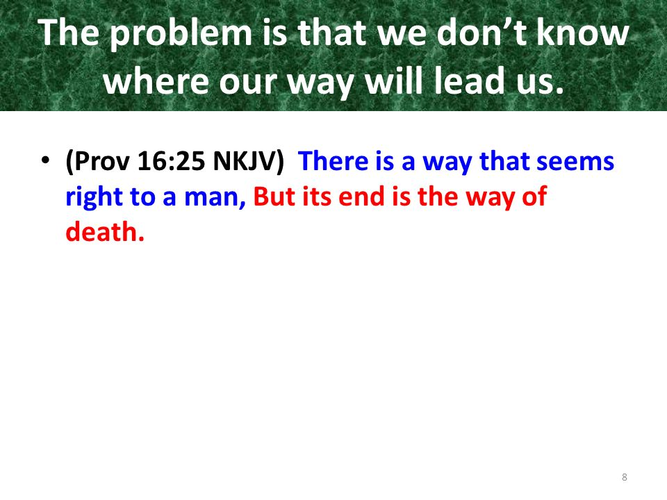 The problem is that we don't know where our way will lead us.
