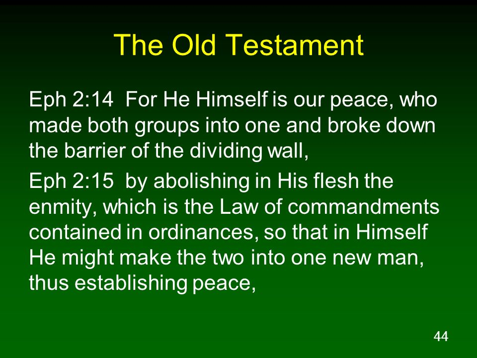 The Old Testament Eph 2:14 For He Himself is our peace, who made both groups into one and broke down the barrier of the dividing wall,