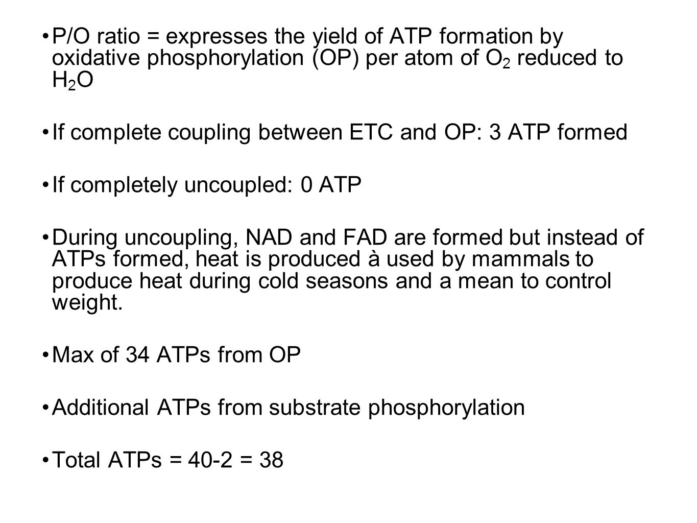 P/O ratio = expresses the yield of ATP formation by oxidative phosphorylation (OP) per atom of O2 reduced to H2O